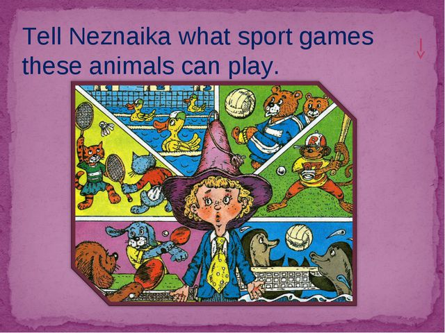 Tell Neznaika what sport games these animals can play.