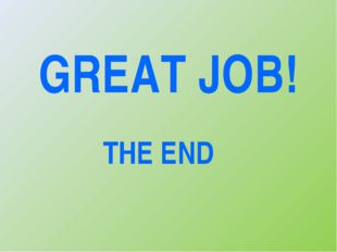 GREAT JOB! THE END