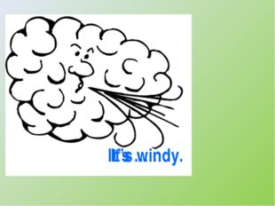 It's … . It's windy.