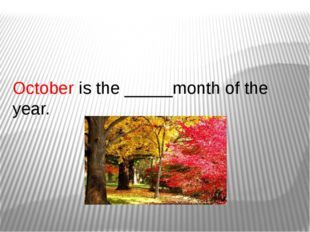 October is the _____month of the year.