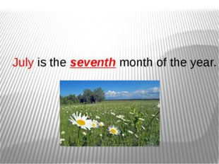 July is the seventh month of the year.