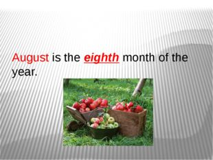 August is the eighth month of the year.