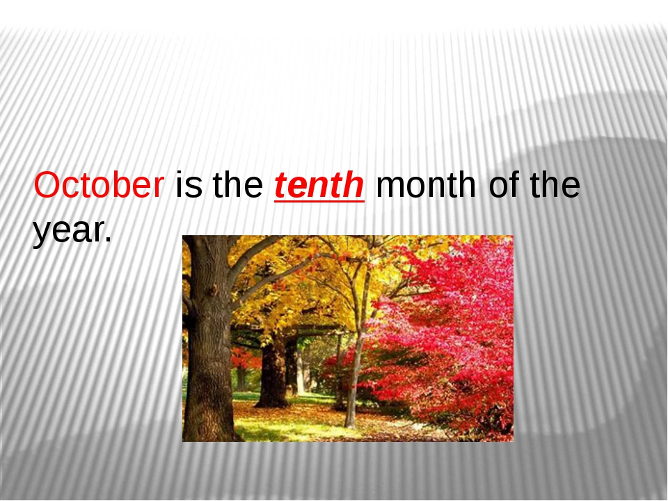 October is the tenth month of the year.