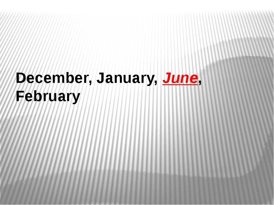 December, January, June, February