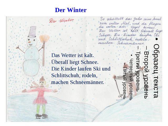 Das Wetter ist kalt. Überall liegt Schnee. Die Kinder laufen Ski und Schlitts...