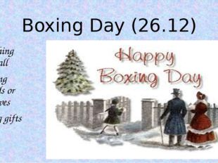 Boxing Day (26.12) watching football visiting friends or relatives giving gifts
