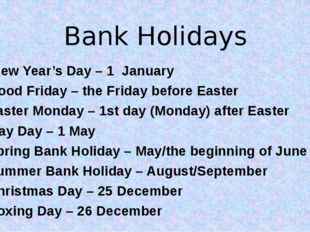 Bank Holidays New Year's Day – 1 January Good Friday – the Friday before East