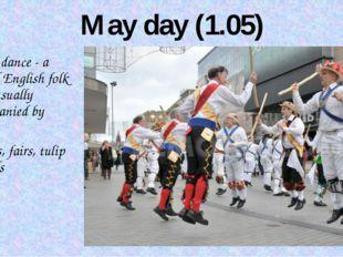 May day (1.05) Morris dance - a form ofEnglishfolk danceusually accompanie