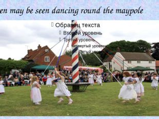 Children may be seen dancing round the maypole