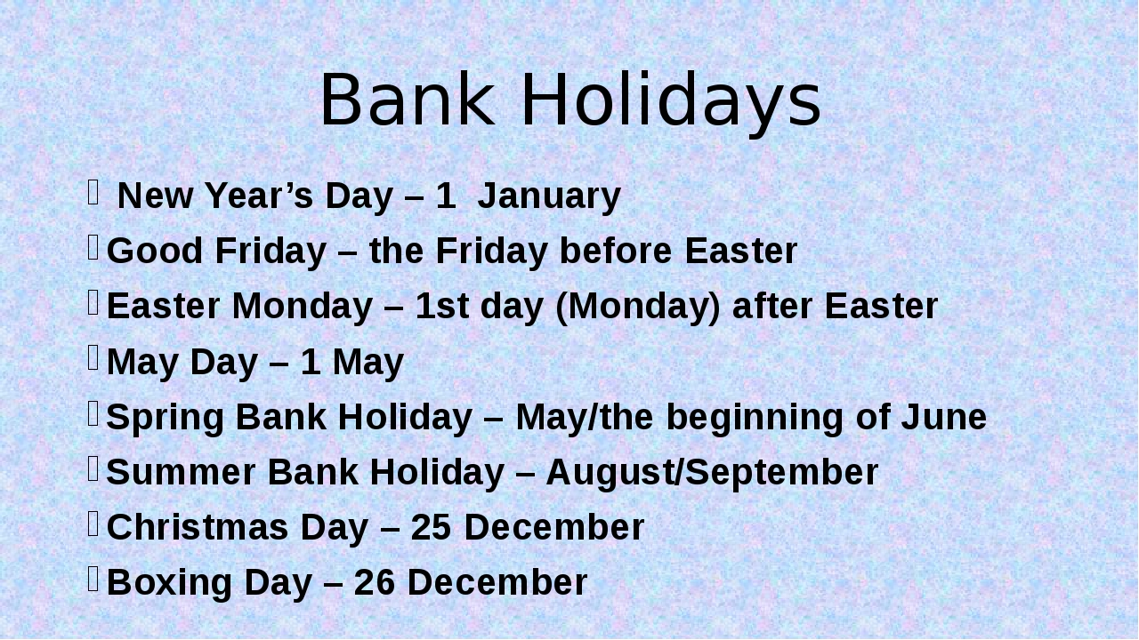 Bank Holidays New Year's Day – 1 January Good Friday – the Friday before East...