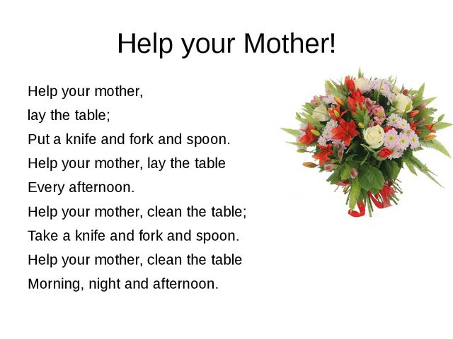 Help your Mother! Help your mother, lay the table; Put a knife and fork and s...
