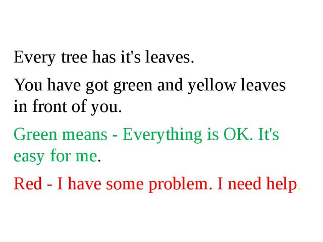 Every tree has it's leaves. You have got green and yellow leaves in front of...