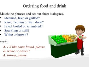 Ordering food and drink Match the phrases and act out short dialogues. Steame