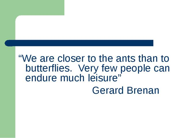 """We are closer to the ants than to butterflies. Very few people can endure mu..."