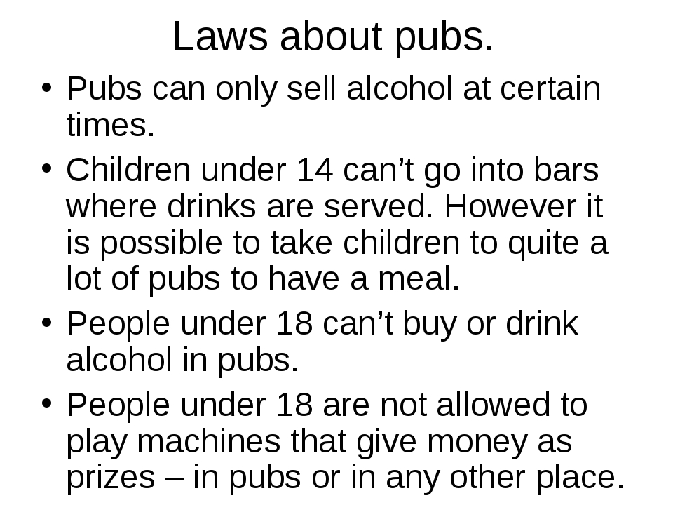 Laws about pubs. Pubs can only sell alcohol at certain times. Children under...