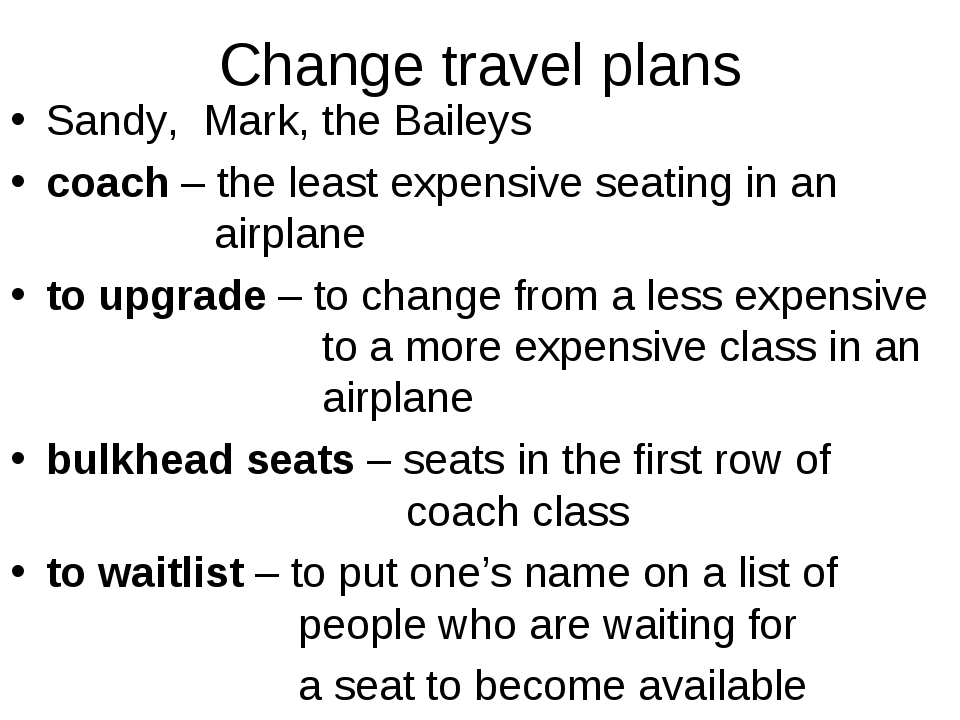 Change travel plans Sandy, Mark, the Baileys coach – the least expensive seat...
