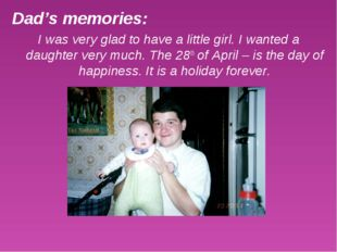 Dad's memories: I was very glad to have a little girl. I wanted a daughter ve