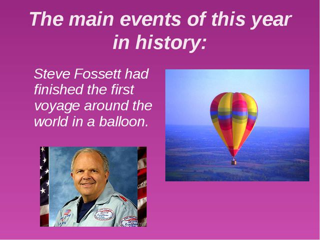 The main events of this year in history: Steve Fossett had finished the first...
