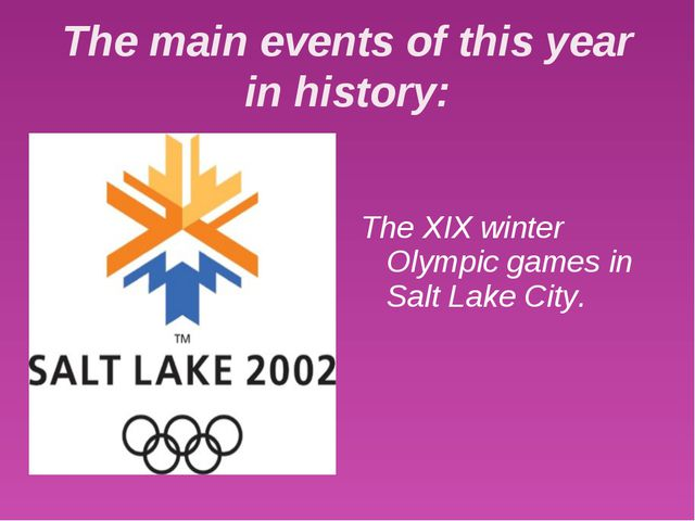 The main events of this year in history: The XIX winter Olympic games in Salt...