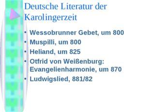 Deutsche Literatur der Karolingerzeit Wessobrunner Gebet, um 800 Muspilli, um