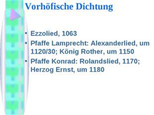 Vorhöfische Dichtung Ezzolied, 1063 Pfaffe Lamprecht: Alеxanderlied, um 1120/