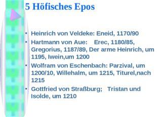 5 Höfisches Epos Heinrich von Veldeke: Eneid, 1170/90 Hartmann von Aue: Erec,