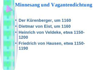 Minnesang und Vagantendichtung Der Kürenberger, um 1160 Dietmar von Eist, um