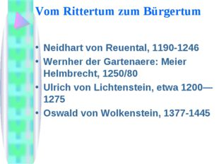 Vom Rittertum zum Bürgertum Neidhart von Reuental, 1190-1246 Wernher der Gart