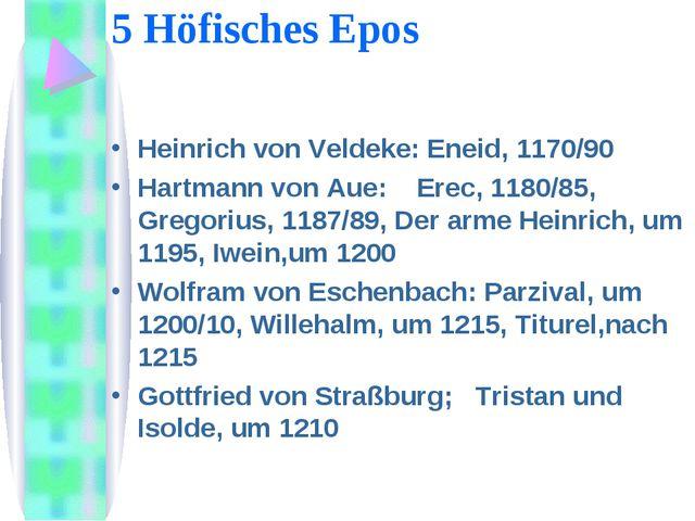 5 Höfisches Epos Heinrich von Veldeke: Eneid, 1170/90 Hartmann von Aue: Erec,...