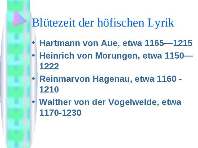 Blütezeit der höfischen Lyrik Hartmann von Aue, etwa 1165—1215 Heinrich von M...