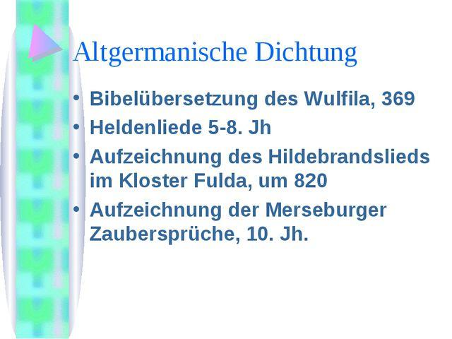 Аltgermanische Dichtung Bibelübersetzung des Wulfila, 369 Heldenliede 5-8. Jh...