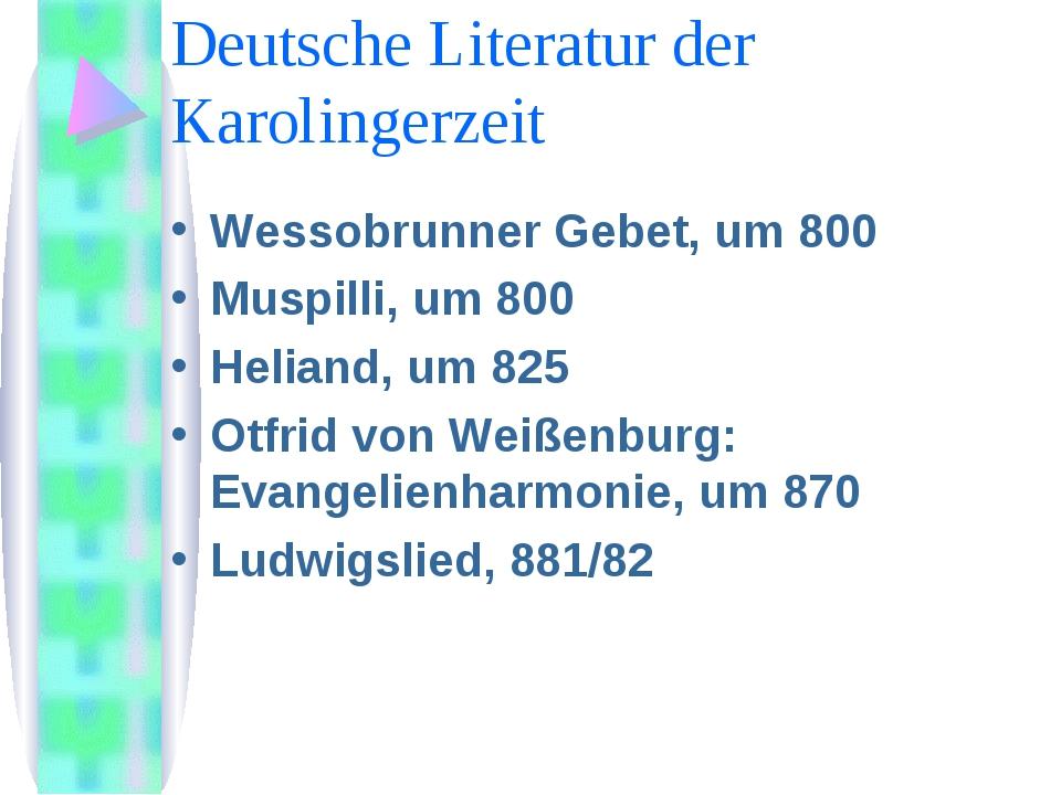 Deutsche Literatur der Karolingerzeit Wessobrunner Gebet, um 800 Muspilli, um...