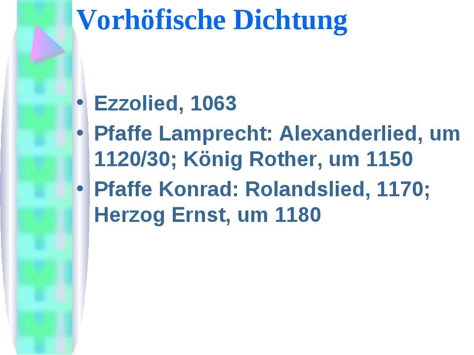 Vorhöfische Dichtung Ezzolied, 1063 Pfaffe Lamprecht: Alеxanderlied, um 1120/...