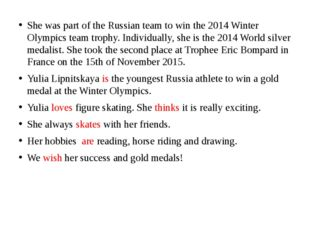 She was part of the Russian team to win the 2014 Winter Olympics team trophy.