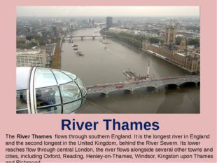 River Thames The River Thames flows through southern England. It is the longe