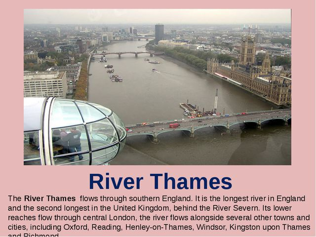 River Thames The River Thames flows through southern England. It is the longe...