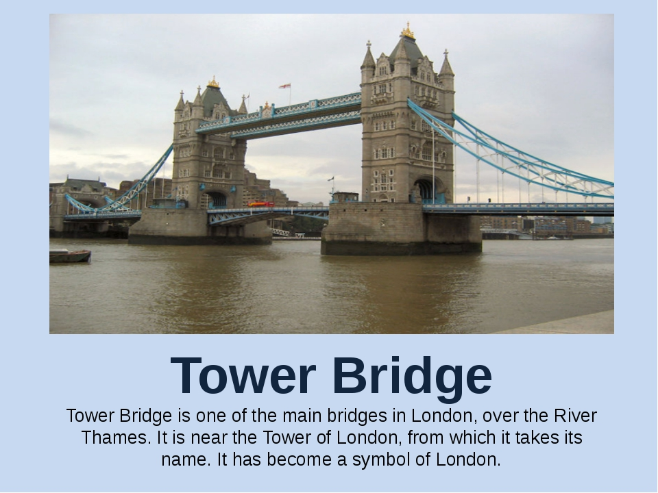 Tower Bridge Tower Bridge is one of the main bridges in London, over the Rive...