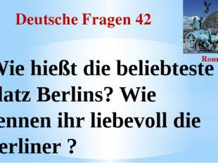 Deutsche Fragen 42 Round III Wie hießt die beliebteste Platz Berlins? Wie nen