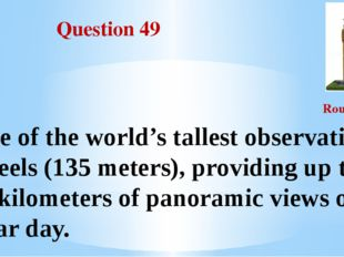 Question 49 Round III One of the world's tallest observation wheels (135 mete