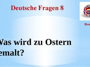 Deutsche Fragen 8 Round I Was wird zu Ostern bemalt?