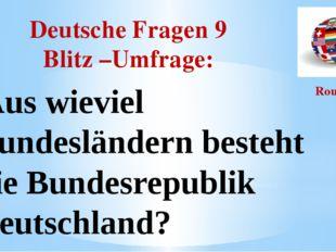 Deutsche Fragen 9 Blitz –Umfrage: Round I Aus wieviel Bundesländern besteht d