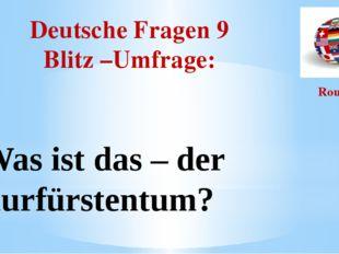 Deutsche Fragen 9 Blitz –Umfrage: Round I Was ist das – der Kurfürstentum?