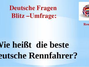Deutsche Fragen Blitz –Umfrage: Round I Wie heißt die beste deutsche Rennfahr