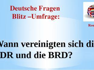 Deutsche Fragen Blitz –Umfrage: Round I Wann vereinigten sich die DDR und die