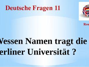 Deutsche Fragen 11 Round I Wessen Namen tragt die Berliner Universität ?