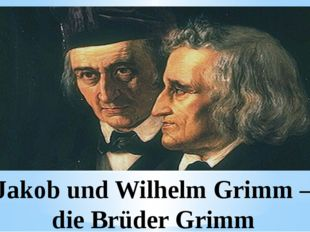 Jakob und Wilhelm Grimm – die Brüder Grimm