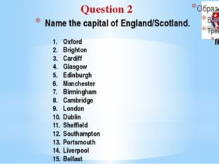 Name the capital of England/Scotland. Question 2 Round I Oxford Brighton Card