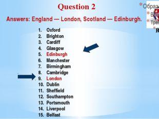 Answers: England — London, Scotland — Edinburgh. Question 2 Round I Oxford Br