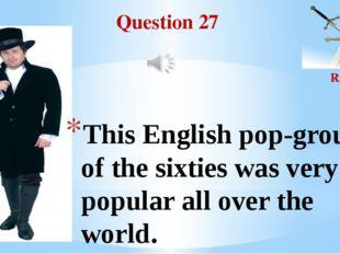 Question 27 Round II This English pop-group of the sixties was very popular a