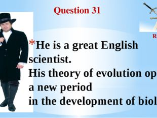 Question 31 Round II He is a great English scientist. His theory of evolution